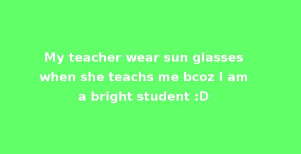 teacher wears sunglasses crazy status