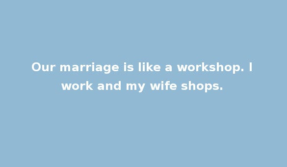 marriage is like a workshop whatsapp status
