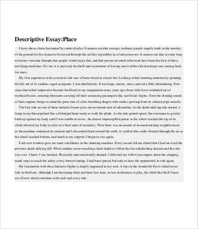 "examples of a descriptive essay about a place ""show, don't tell"" – this is the cardinal rule in writing a descriptive essay but even with elaborate illustrations showing the specifics of its topic, this type of essay can easily seem like a senseless rambling if a proper descriptive essay outline is not followed."