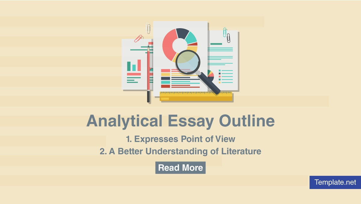 analytical essay outline templates  free  premium templates an analytical essay is a kind of essay that examines a piece of literature  it requires breaking down parts of it to get its meaning and message