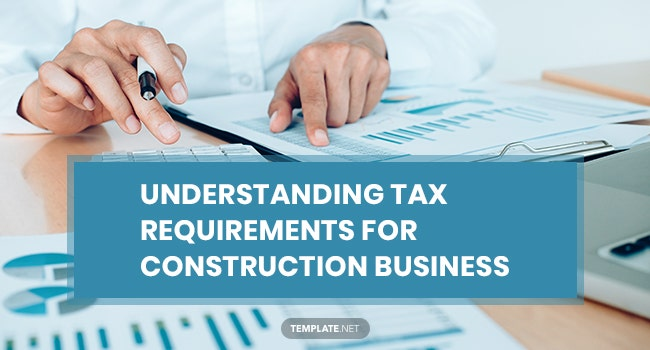 understanding tax requirements for construction business