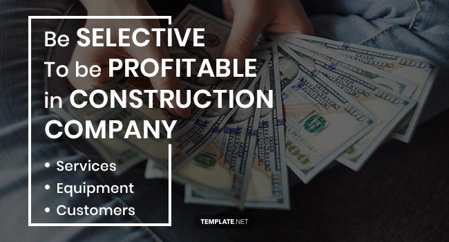 be selective to be profitable in construction company