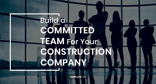 build a committed team for your construction company