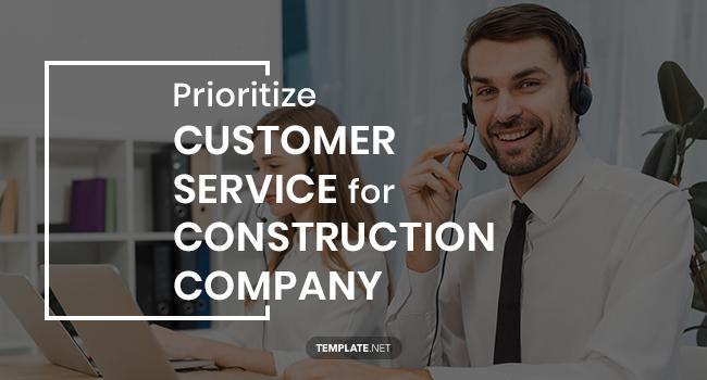 prioritize customer service for construction company