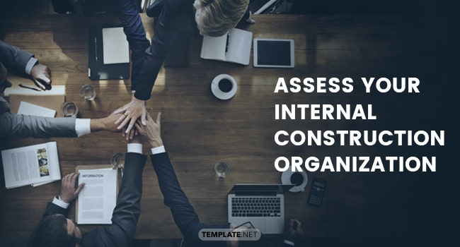 assess your internal construction organization