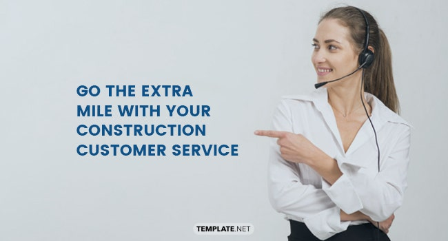 go the extra mile with your construction customer service