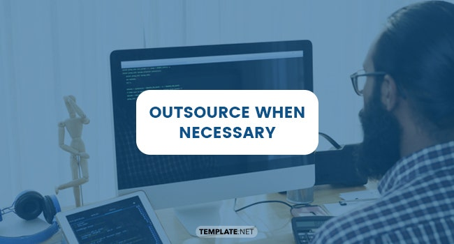 outsource when necessary